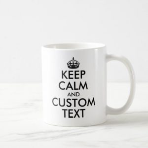 Custom Keep Calm and Personalize Text Coffee Mug