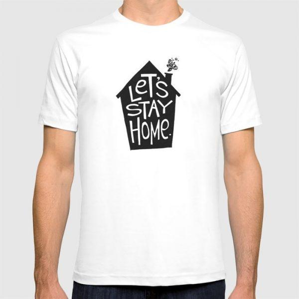 custom t-shirt lets-stay-home-tshirts